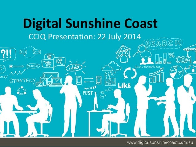 Digital Sunshine Coast  CCIQ Presentation: 22 July 2014