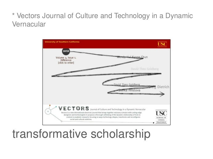 * Vectors Journal of Culture and Technology in a DynamicVernaculartransformative scholarship