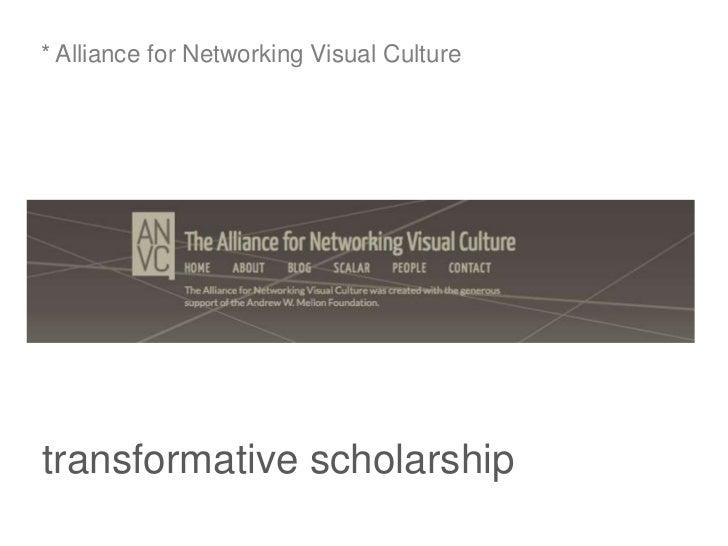 * Alliance for Networking Visual Culturetransformative scholarship