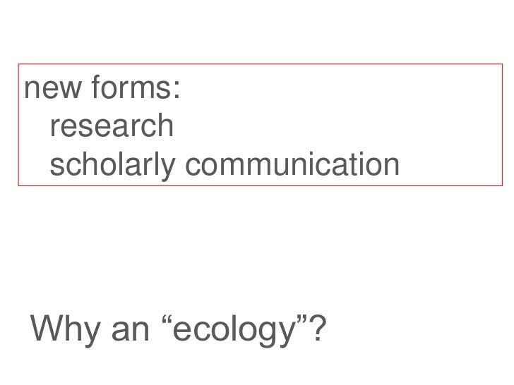 """new forms: research scholarly communicationWhy an """"ecology""""?"""