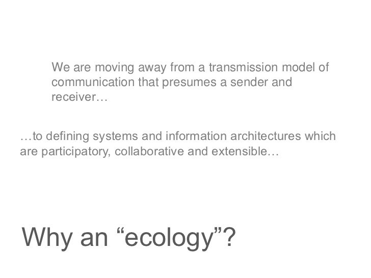 We are moving away from a transmission model of     communication that presumes a sender and     receiver……to defining sys...