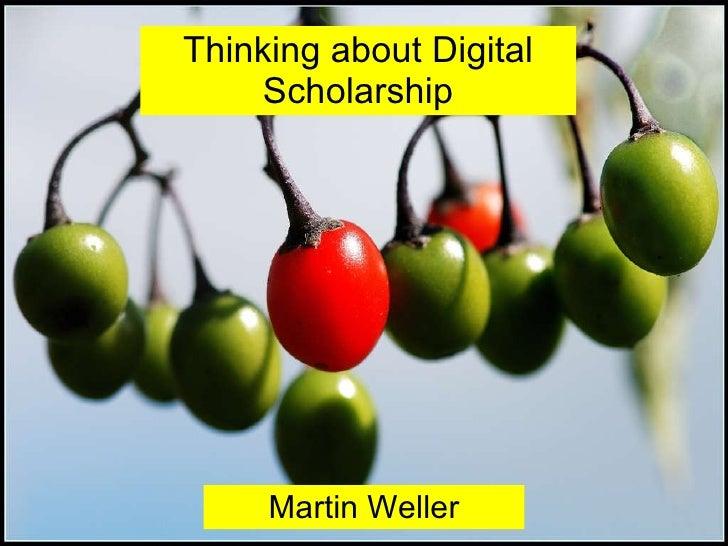 Thinking about Digital Scholarship Martin Weller
