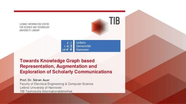 Prof. Dr. Sören Auer Faculty of Electrical Engineering & Computer Science Leibniz University of Hannover TIB Technische In...
