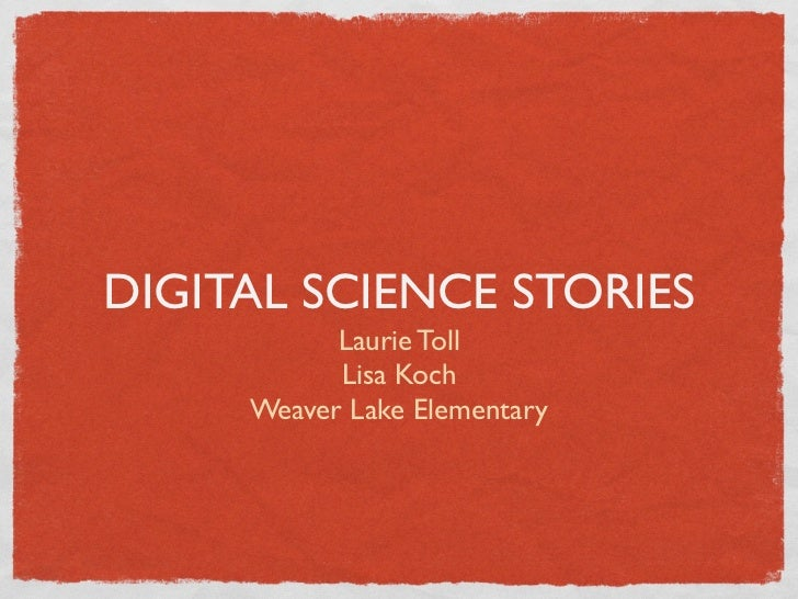 DIGITAL SCIENCE STORIES           Laurie Toll           Lisa Koch     Weaver Lake Elementary
