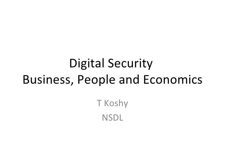 Digital Security Business, People and Economics<br />T Koshy<br />NSDL<br />http://www.rollingstone-revelations.blogspot.c...