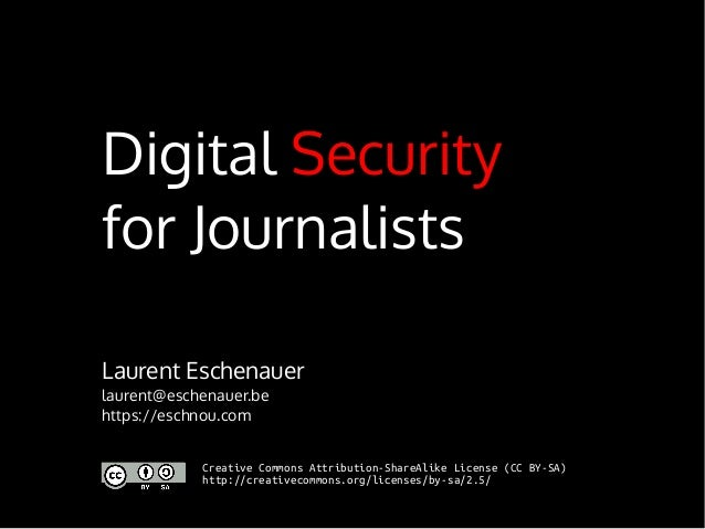 Digital Security for Journalists Laurent Eschenauer laurent@eschenauer.be https://eschnou.com Creative Commons Attribution...