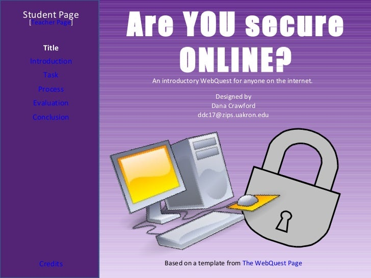 Are YOU secure ONLINE? Student Page Title Introduction Task Process Evaluation Conclusion Credits [ Teacher Page ] An intr...