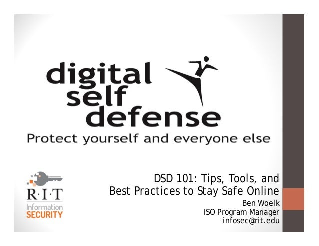 DSD 101: Tips, Tools, and Best Practices to Stay Safe Online Ben Woelk ISO Program Manager infosec@rit.edu