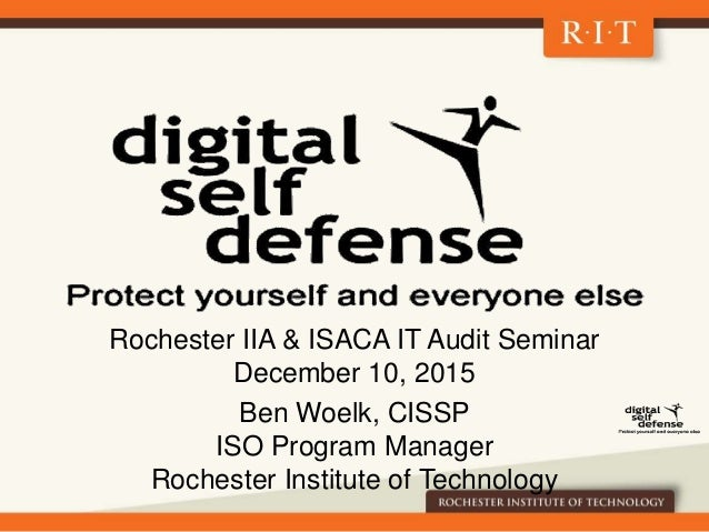Rochester IIA & ISACA IT Audit Seminar December 10, 2015 Ben Woelk, CISSP ISO Program Manager Rochester Institute of Techn...