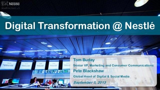Digital Transformation @ Nestlé  Tom Buday Senior VP, Marketing and Consumer Communications  Pete Blackshaw Global Head of...