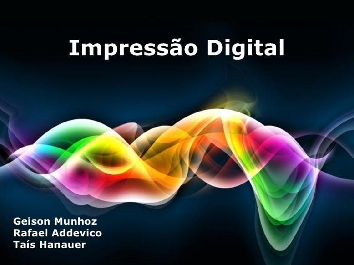 Impressão DigitalGeison MunhozRafael AddevicoTaís Hanauer      Free Powerpoint Templates