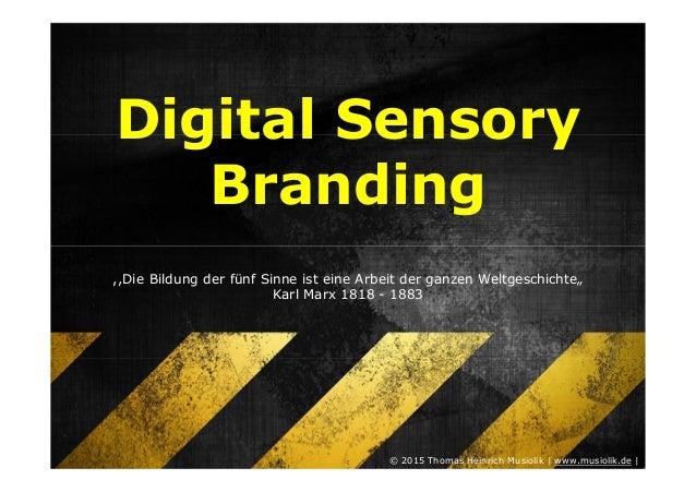 """Digital Sensory Branding ,,Die Bildung der fünf Sinne ist eine Arbeit der ganzen Weltgeschichte"""" Karl Marx 1818 - 1883 © 2..."""