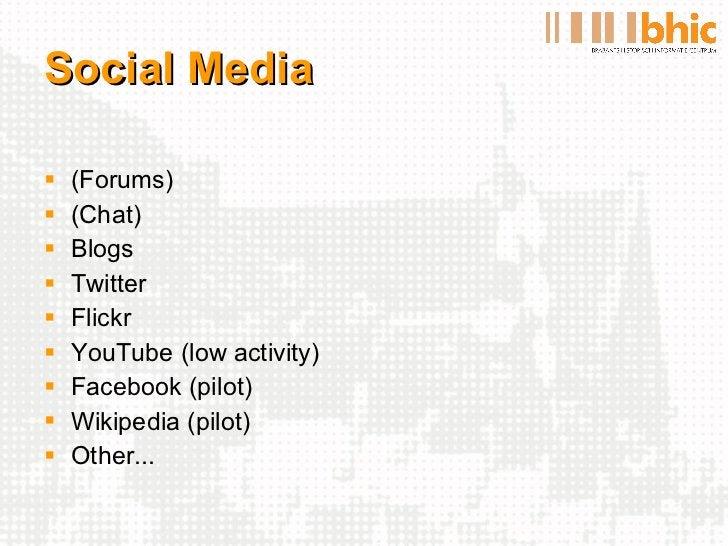 Social Media <ul><li>(Forums) </li></ul><ul><li>(Chat) </li></ul><ul><li>Blogs </li></ul><ul><li>Twitter </li></ul><ul><li...