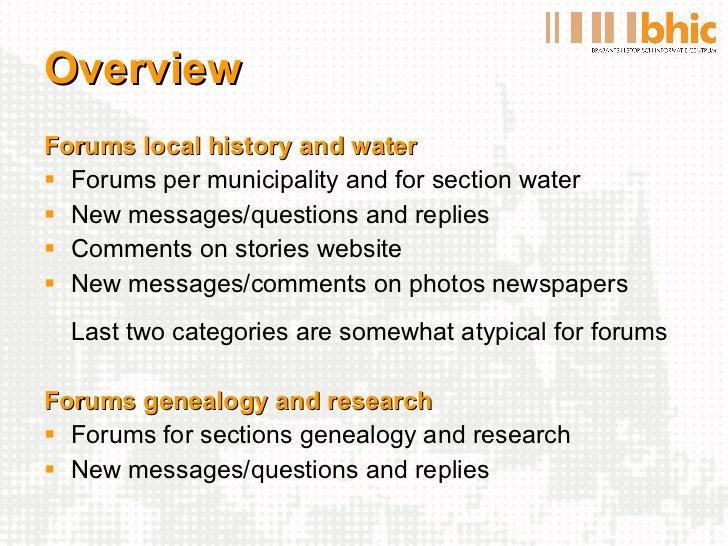 Overview <ul><li>Forums local history and water </li></ul><ul><li>Forums per municipality and for section water </li></ul>...