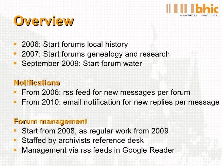 Overview <ul><li>2006: Start forums local history </li></ul><ul><li>2007: Start forums genealogy and research </li></ul><u...