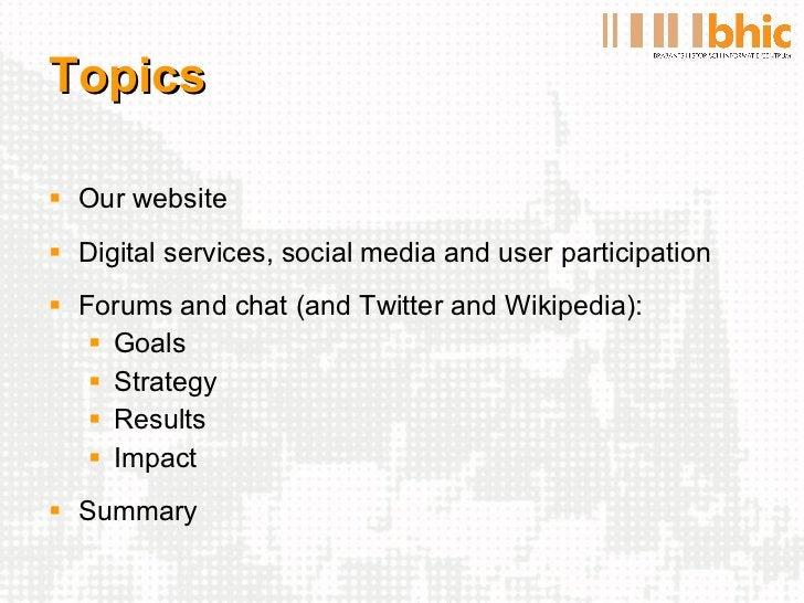 Topics <ul><li>Our website </li></ul><ul><li>Digital services, social media and user participation </li></ul><ul><li>Forum...