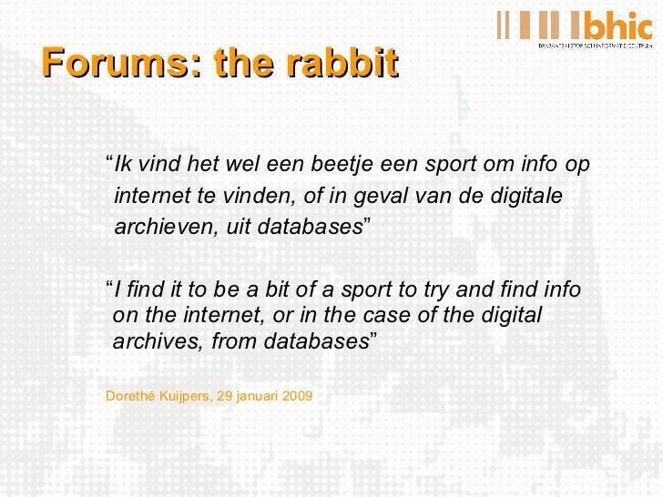 """Forums: the rabbit <ul><li>"""" Ik vind het wel een beetje een sport om info op </li></ul><ul><li>"""" internet te vinden, of in..."""