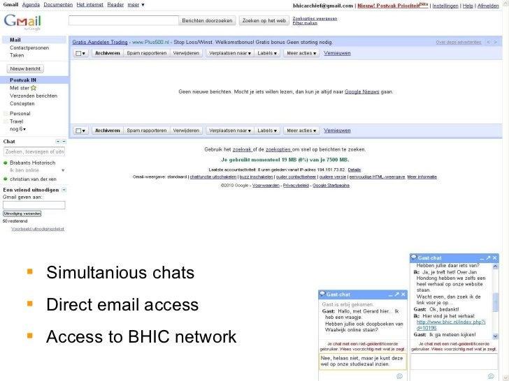 <ul><li>Simultanious chats </li></ul><ul><li>Direct email access </li></ul><ul><li>Access to BHIC network </li></ul>