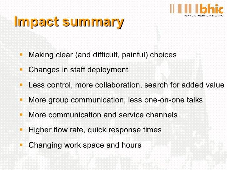 Impact summary <ul><li>Making clear (and difficult, painful) choices </li></ul><ul><li>Changes in staff deployment </li></...