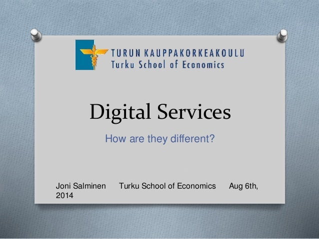 Digital Services How are they different? Joni Salminen Turku School of Economics Aug 6th, 2014