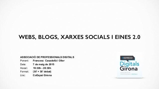 ASSOCIACIÓ DE PROFESSIONALS DIGITALS Ponent: Francesc Casadellà i Oller Data: 7 de maig de 2015 Horari: 19:30h - 20:30h Fo...