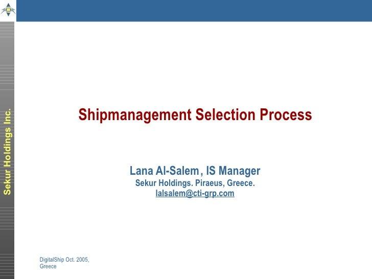 Shipmanagement Selection Process Lana Al-Salem   , IS Manager Sekur Holdings. Piraeus, Greece. [email_address]