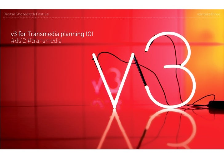 Digital Shoreditch Festival          venturethree    v3 for Transmedia planning 101    #ds12 #transmedia