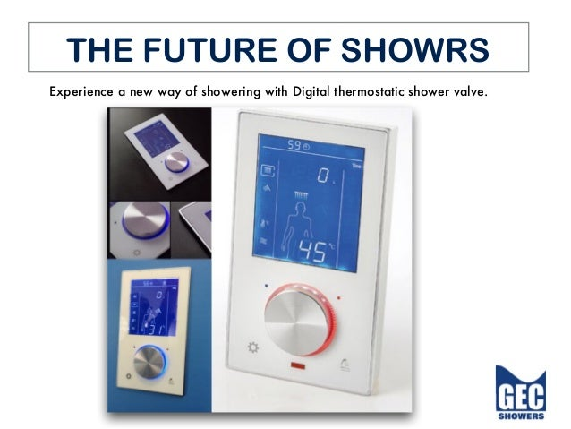 THE FUTURE OF SHOWRS Experience a new way of showering with Digital thermostatic shower valve.