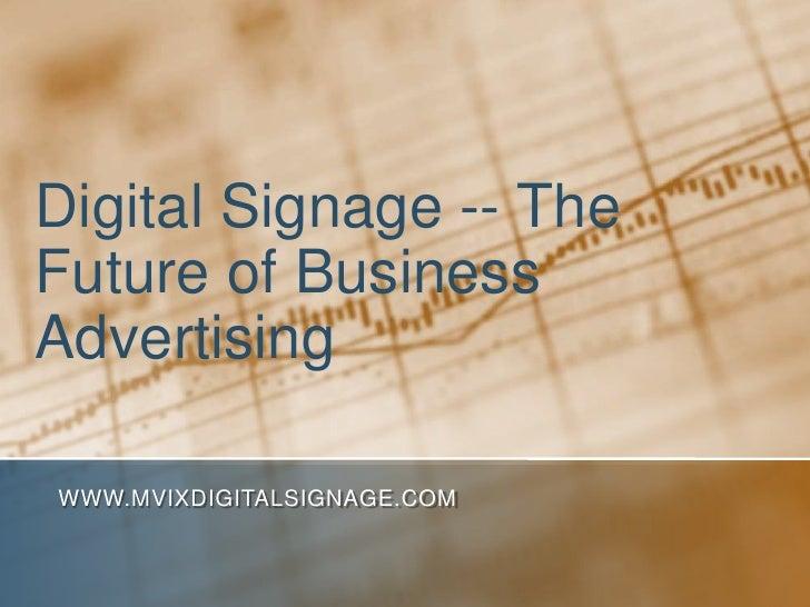 Digital Signage -- TheFuture of BusinessAdvertisingWWW.MVIXDIGITALSIGNAGE.COM