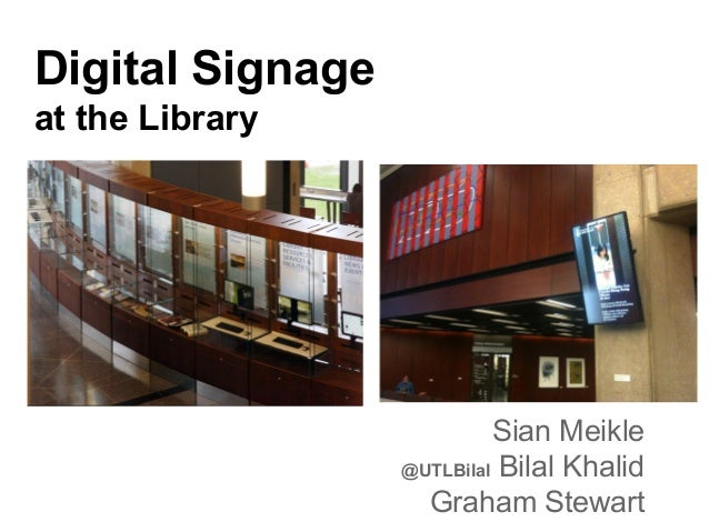Digital Signage at the Library  Sian Meikle @UTLBilal Bilal Khalid Graham Stewart