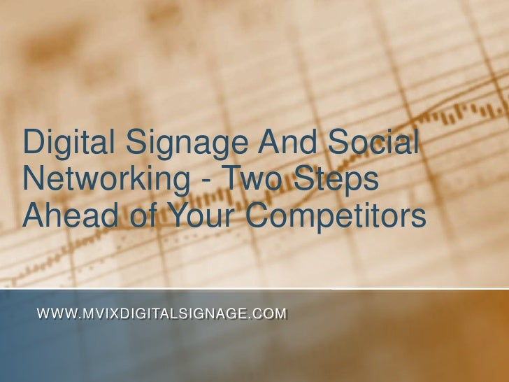 Digital Signage And SocialNetworking - Two StepsAhead of Your CompetitorsWWW.MVIXDIGITALSIGNAGE.COM
