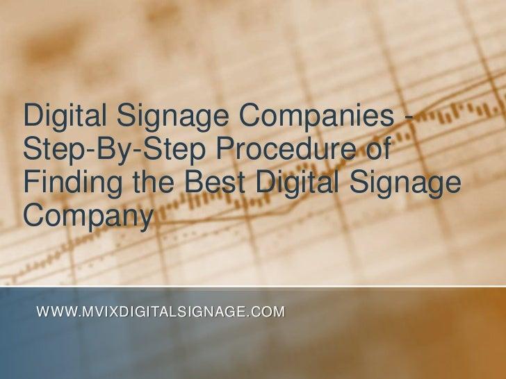 Digital Signage Companies - Step-By-Step Procedure of Finding the Best Digital Signage Company<br />www.MVIXDigitalSignage...