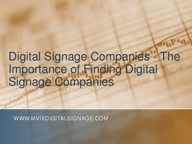 Digital Signage Companies - The Importance of Finding Digital Signage Companies<br />www.MVIXDigitalSignage.com<br />