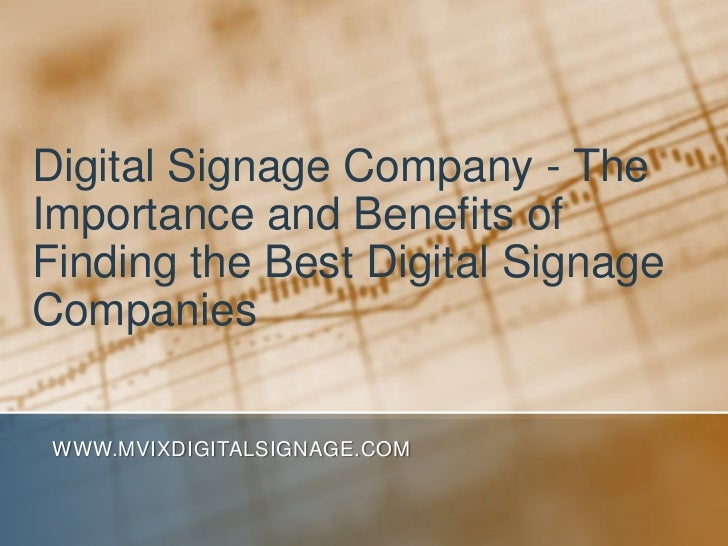 Digital Signage Company - The Importance and Benefits of Finding the Best Digital Signage Companies<br />www.MVIXDigitalSi...