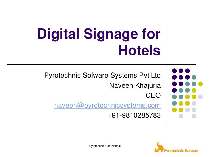 Pyrotechnic Confidential<br />Digital Signage for Hotels<br />Pyrotechnic Sofware Systems Pvt Ltd<br />Naveen Khajuria<br ...