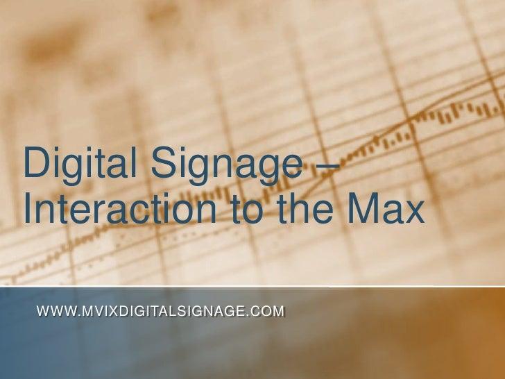 Digital Signage –Interaction to the MaxWWW.MVIXDIGITALSIGNAGE.COM