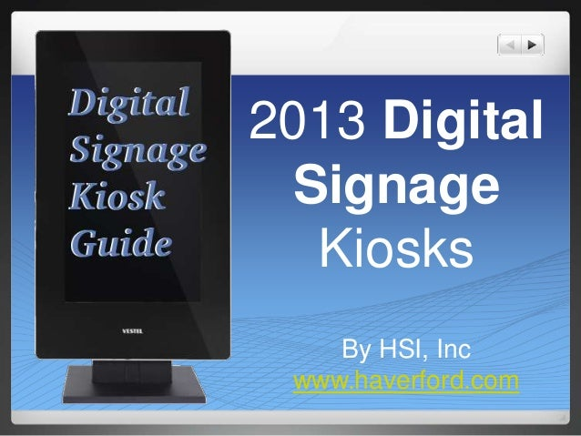 2013 DigitalSignageKiosksBy HSI, Incwww.haverford.com