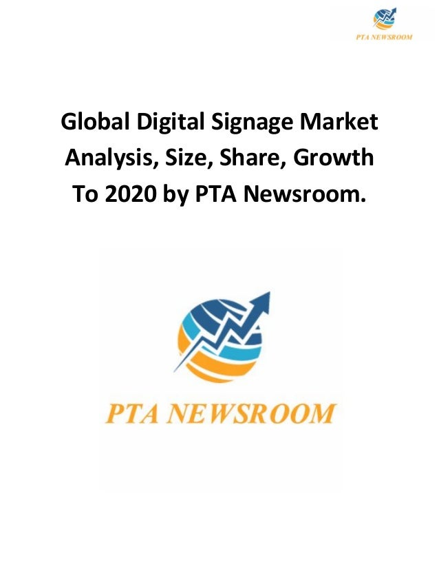 Global Digital Signage Market Analysis, Size, Share, Growth To 2020 by PTA Newsroom.