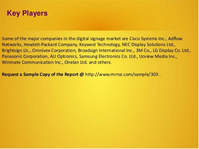 Key Players Some of the major companies in the digital signage market are Cisco Systems Inc., Adflow Networks, Hewlett-Pac...