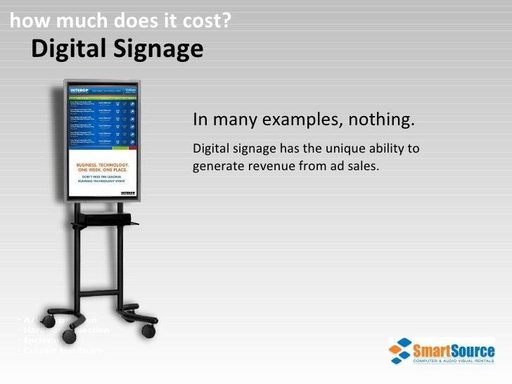 Digital Signage <ul><li>In many examples, nothing. </li></ul><ul><li>A/V Distribution </li></ul><ul><li>Hardware Selection...