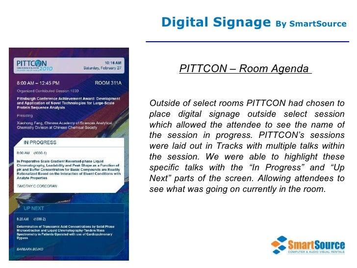 Digital Signage  By SmartSource PITTCON – Room Agenda  Outside of select rooms PITTCON had chosen to place digital signage...