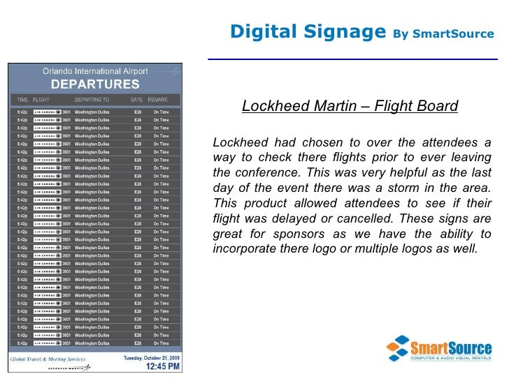 Digital Signage  By SmartSource Lockheed Martin – Flight Board Lockheed had chosen to over the attendees a way to check th...