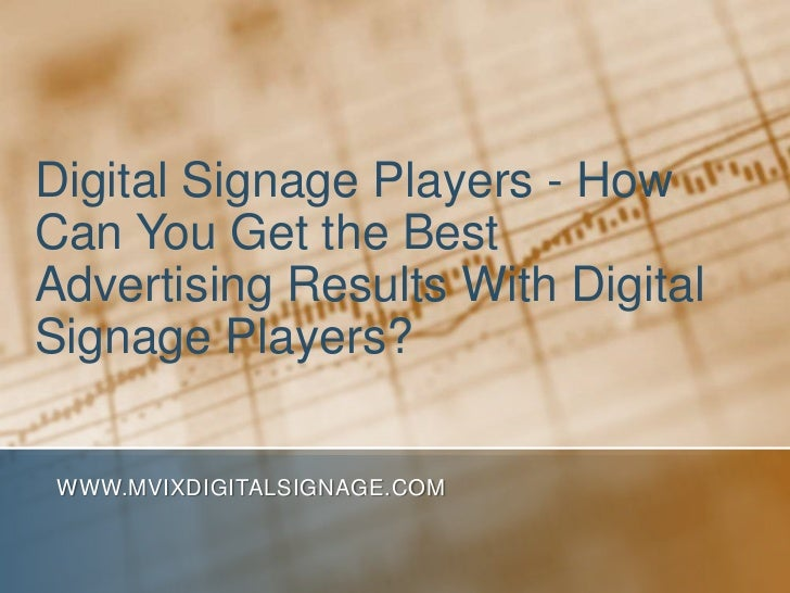 Digital Signage Players - How Can You Get the Best Advertising Results With Digital Signage Players?<br />www.MVIXDigitalS...