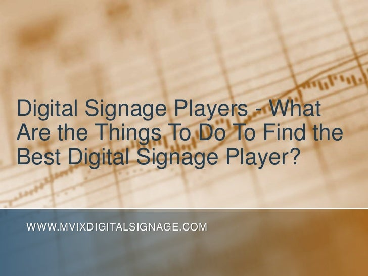 Digital Signage Players - What Are the Things To Do To Find the Best Digital Signage Player?<br />www.MVIXDigitalSignage.c...