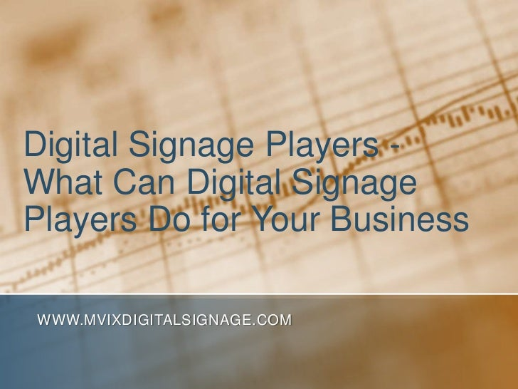 Digital Signage Players - What Can Digital Signage Players Do for Your Business<br />www.MVIXDigitalSignage.com<br />