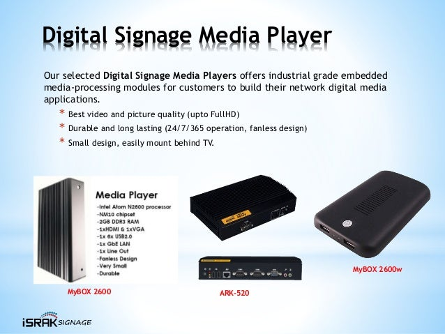 Digital Signage Media Player Our selected Digital Signage Media Players offers industrial grade embedded media-processing ...