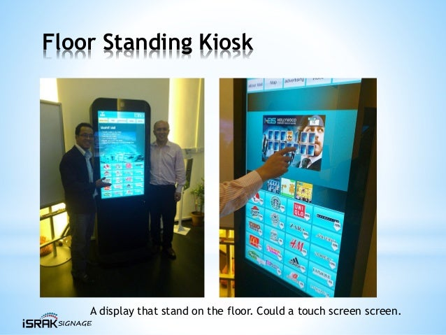 Floor Standing Kiosk A display that stand on the floor. Could a touch screen screen.