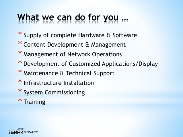 What we can do for you … * Supply of complete Hardware & Software * Content Development & Management * Management of Netwo...
