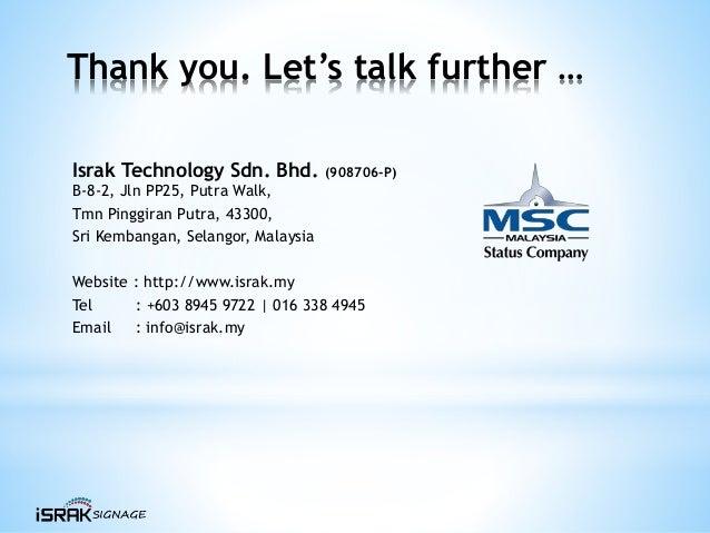 Thank you. Let's talk further … Israk Technology Sdn. Bhd. (908706-P) B-8-2, Jln PP25, Putra Walk, Tmn Pinggiran Putra, 43...