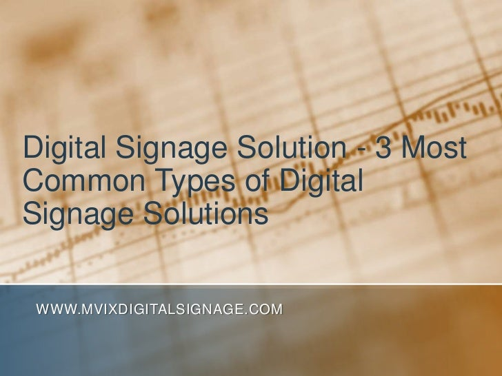 Digital Signage Solution - 3 Most Common Types of Digital Signage Solutions<br />www.MVIXDigitalSignage.com<br />